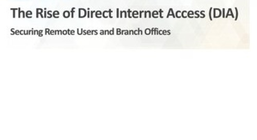 The Rise of Direct Internet Access (DIA): Securing Remote Users and Branch Offices