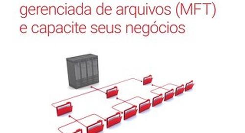 Modernize sua transferência  gerenciada de arquivos (MFT)  e capacite seus negócios