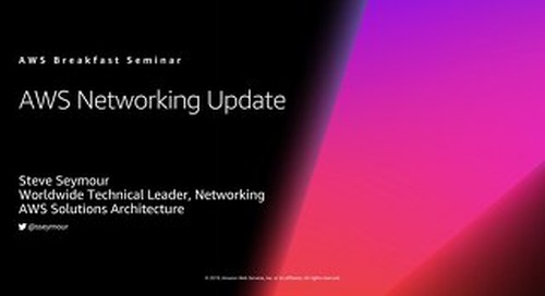 AWS Breakfast Seminar - AWS Networking Update - May 2019