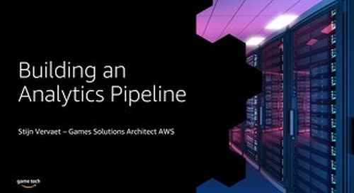 Building an Analytics Pipeline with AWS Game Tech Presentation