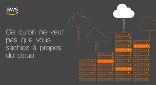 Ce qu'on ne veut pas que vous sachiez à propos du cloud
