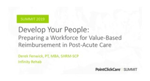 Develop Your People - Preparing a Workforce for Value-Based Reimbursement in Post-Acute Care
