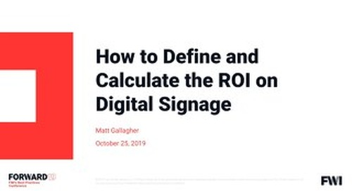 Forward 2019 - How to Define and Calculate the ROI from Signage - Matt Gallagher_small