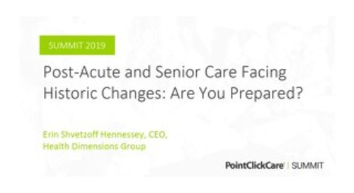 Post-Acute and Senior Care Facing Historic Changes: Are You Prepared?