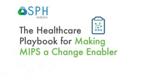 The Healthcare Playbook for Making MIPS a Change Enabler