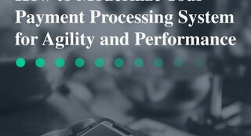 How to Modernize Your Payment Processing System for Agility and Performance