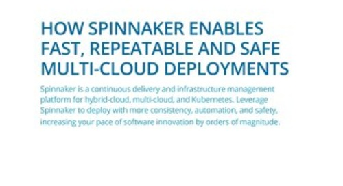 How Spinnaker Enables Fast, Repeatable, and Safe Multicloud Deployments