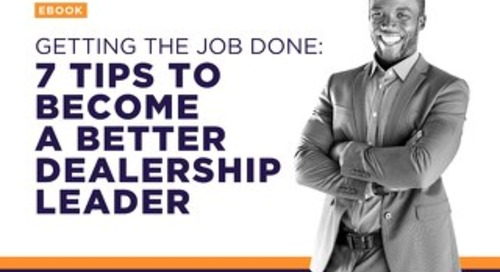 GETTING THE JOB DONE: 7 Tips to Become a Better Dealership Leader