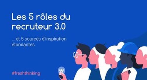 Les 5 rôles du recruteur 3.0 … et 5 sources d'inspiration étonnantes