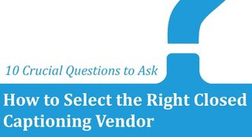 How to Select the Right Closed Captioning Vendor: 10 Crucial Questions to Ask