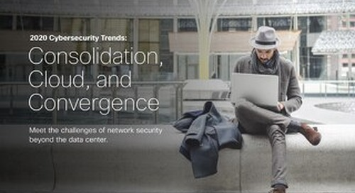 2020 Cybersecurity Trends: Consolidation, Cloud, and Convergence