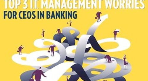 Top 3 IT Management Worries for CEOs in Banking