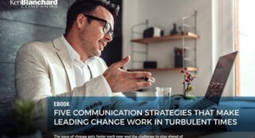 Five Communication Strategies That Make Leading Change Work in Turbulent Times
