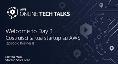 Welcome to Day 1 Costruisci la tua startup su AWS