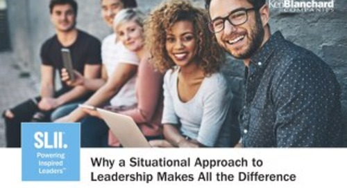 SLII. Why a Situational Approach to Leadership Makes All the Difference