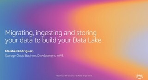 Migrating, ingesting and storing your data to build your Data Lake