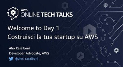 Welcome to Day 1 _ Costruisci il tuo MVP (minimum viable product) e lancia la tua startup su AWS