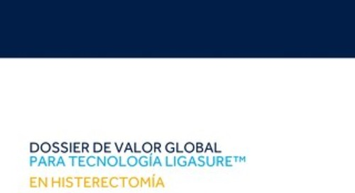 DOSSIER DE VALOR GLOBAL PARA TECNOLOGÍA LIGASURE™ EN HISTERECTOMÍA