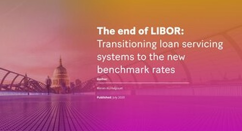 The end of LIBOR: Transitioning loan servicing systems to the new benchmark rates
