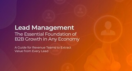 Lead Management: The Essential Foundation of B2B Growth in Any Economy