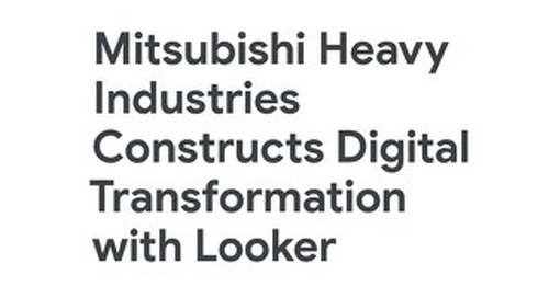Mitsubishi Heavy Industries Constructs Digital Transformation with Looker