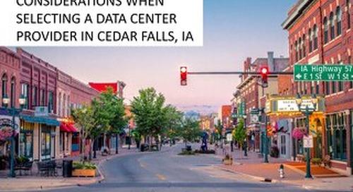 Considerations When Selecting a Data Center in Cedar Falls, Iowa