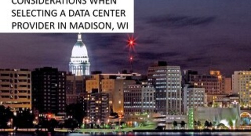 Considerations When Selecting a Data Center in Madison, Wisconsin