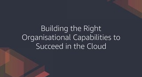 Building the Right Organisational Capabilities to Succeed in the Cloud