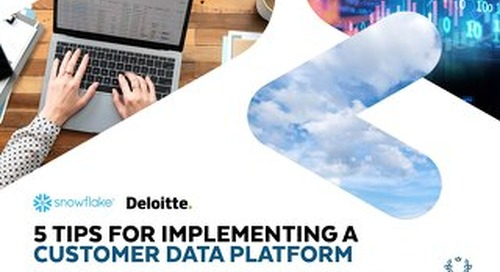 Deloitte and Snowflake - 5 Tips For Implementing a Customer Data Platform