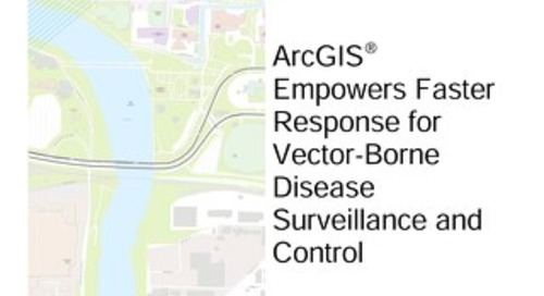ArcGIS® Empowers Faster Response for Vector-Borne Disease Surveillance and Control