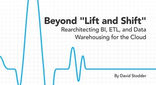 """TDWI Pulse Report: Beyond """"Lift and Shift"""": Rearchitecting BI, ETL, and Data Warehousing for the Cloud"""