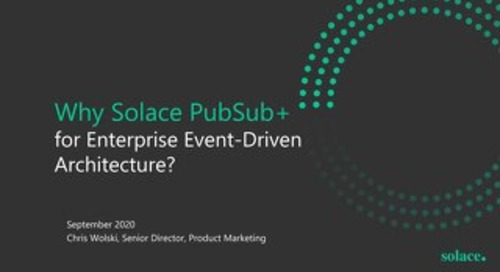 Why PubSub+ for Enterprise Event-Driven Architecture?