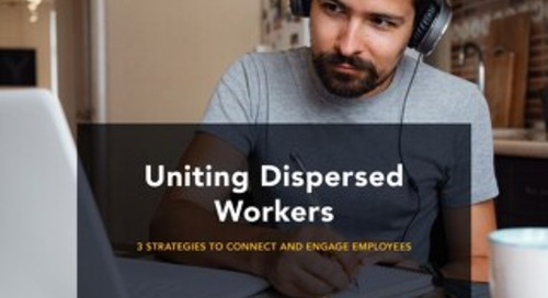 Uniting Dispersed Workers: 3 Strategies to Connect and Engage Employees