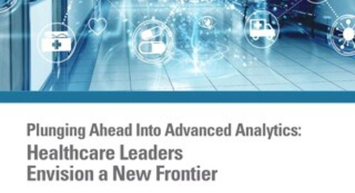 Plunging Ahead Into Advanced Analytics: Healthcare Leaders Envision a New Frontier