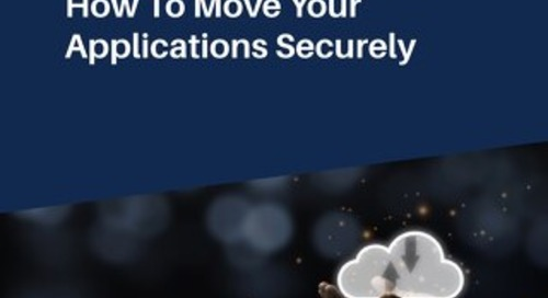Cloud Migration: How To Move Your Applications Securely