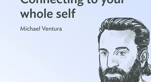 "Connecting to your whole self - excerpt from Michael Ventura's ""Applied Empathy"""
