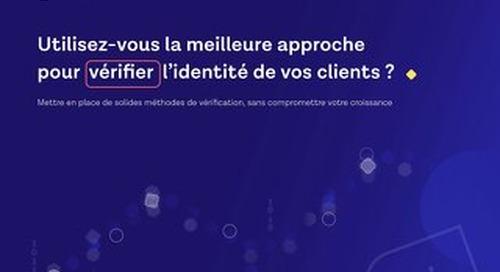 Utilisez-vous la meilleure approche pour vérifier l'identité de vos clients