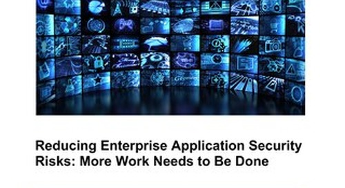 Reducing Enterprise Application Security Risks: More Work Needs to Be Done