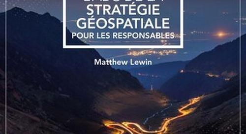 L'ABC de la stratégie géospatiale pour les responsables