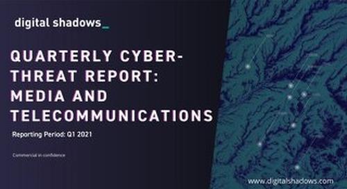 Q1 2021 Cyber Threat Report: Media & Telecommunications