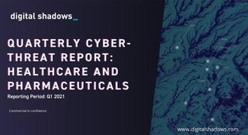 Q1 2021 Cyber Threat Report: Healthcare & Pharma Threats