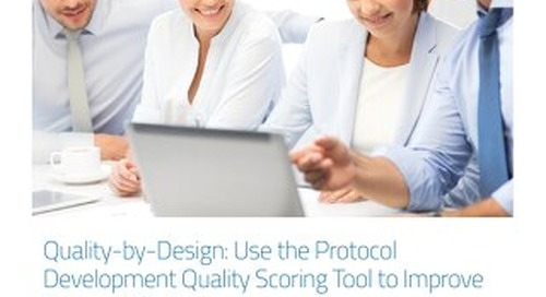 MCC Whitepaper - Quality-by-Design - Use the Protocol Development Quality Scoring Tool to Improve Protocol Quality