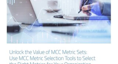 MCC Whitepaper - Unlock the Value of MCC Metric Sets-Use MCC Metric Selection Tools to Select the Right Metrics for Your Organization