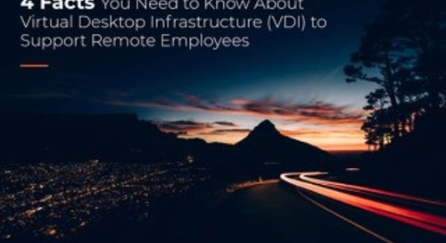 Four Facts You Need to Know About Virtual Desktop Infrastructure (VDI) to Support Remote Employees
