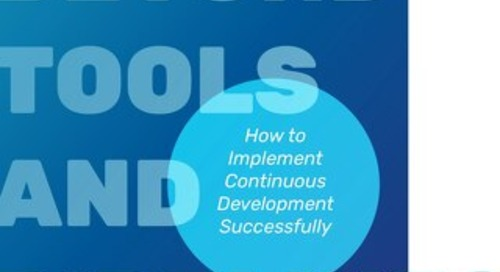 Beyond Tools and Pipelines: How To Implement Continuous Development Successfully