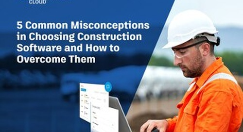 5 Misconceptions When Choosing Construction Software, and How to Overcome Them
