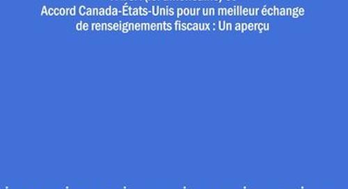FATCA (loi américaine) et  Accord Canada-États-Unis pour un meilleur échange  de renseignements fiscaux : Un aperçu