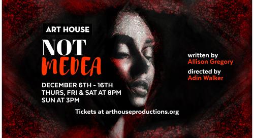 Art House Productions Presents Not Medea