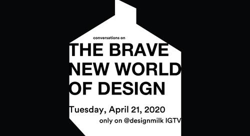 Save the Date 4/21: The Brave New World of Design on @designmilk IGTV