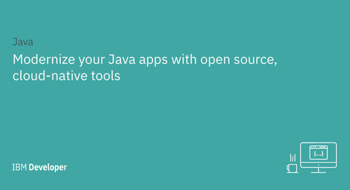Modernize your Java apps with open source, cloud-native tools